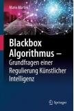 Blackbox Algorithmus – Grundfragen einer Regulierung Künstlicher Intelligenz