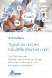 Digitalisierung im Industrieunternehmen - Die Chancen der digitalen Ökonomie der Dinge erkennen, entwickelnund erfolgreich umsetzen.